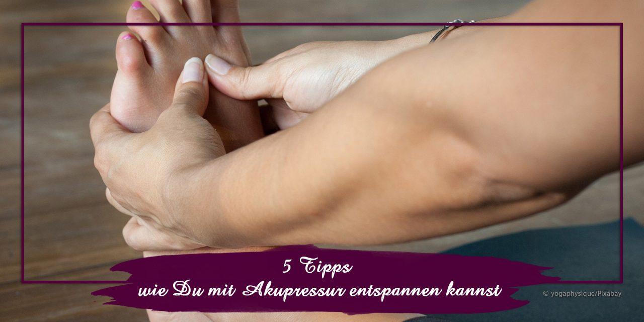 5 Tipps wie Du mit Akupressur entspannen kannst