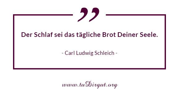 Der Schlaf sei das tägliche Brot Deiner Seele. - Carl Ludwig Schleich