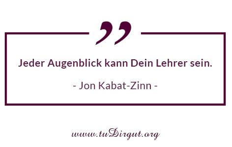 """""""Jeder Augenblick kann Dein Lehrer sein."""" - Jon Kabat-Zinn - Rosinenübung"""