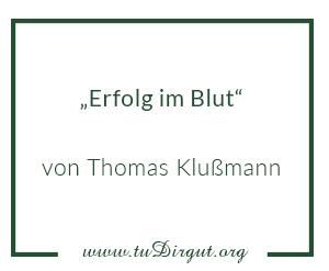 Erfolg im Blut von Thomas Klußmann