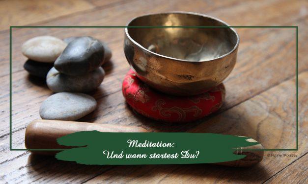 Meditation: Und wann startest Du?