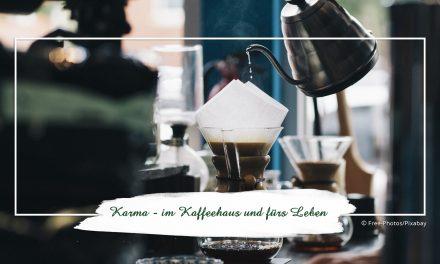 Karma — im Kaffeehaus und fürs Leben